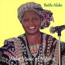 ALHAJA BATILE ALAKE - PIONEER AND QUEEN OF WAKA MUSIC